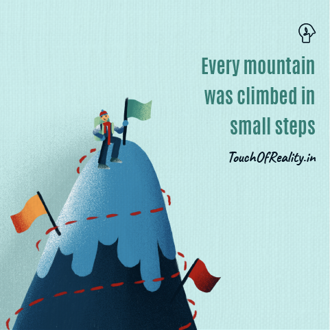 Every larger than life accomplishment is the product of small steps